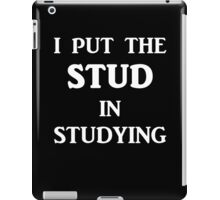 I Put The STUD in Studying iPad Case/Skin