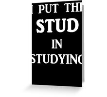I Put The STUD in Studying Greeting Card