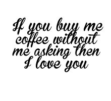 If You Buy Me Coffee- Love You Mugs by hellosailortees