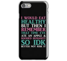 I Would Eat Healthy But... iPhone Case/Skin