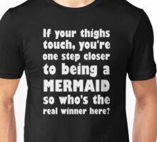If Your Thighs Touch, You're One Step Closer To Be Unisex T-Shirt