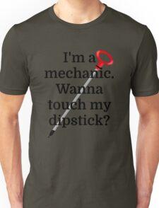 I'm a Mechanic. Wanna touch my dipstick? Unisex T-Shirt