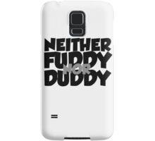 Neither fuddy nor duddy Samsung Galaxy Case/Skin
