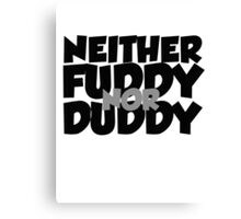 Neither fuddy nor duddy Canvas Print