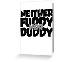 Neither fuddy nor duddy Greeting Card