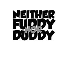Neither fuddy nor duddy Photographic Print