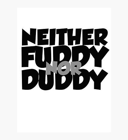 Neither fuddy nor duddy Photographic Print