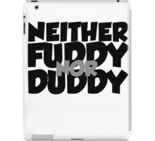 Neither fuddy nor duddy iPad Case/Skin