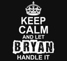 Keep Calm And Let Bryan Handle It by 2E1K