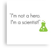 """I'm not a hero. I'm a scientist!"" Canvas Print"