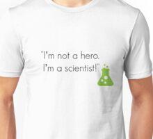 """I'm not a hero. I'm a scientist!"" Unisex T-Shirt"