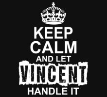 Keep Calm And Let Vincent Handle It by 2E1K