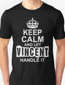 Keep Calm And Let Vincent Handle It T-Shirt