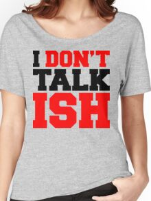 I Don't Talk ISH Women's Relaxed Fit T-Shirt