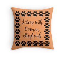 I Sleep with German Shepherds Throw Pillow