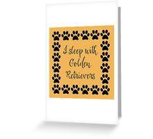 I Sleep with Golden Retrievers Greeting Card