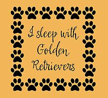 I Sleep with Golden Retrievers by Greenbaby