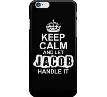 Keep Calm And Let Jacob Handle It iPhone Case/Skin