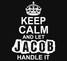 Keep Calm And Let Jacob Handle It by 2E1K