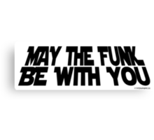 May The Funk Be With You (black) Canvas Print