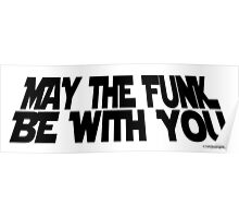 May The Funk Be With You (black) Poster