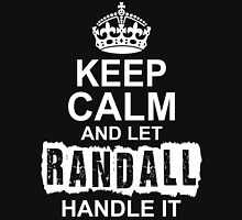 Keep Calm And Let Randall Handle It T-Shirt