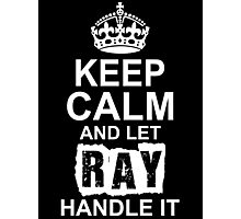 Keep Calm And Let Ray Handle It Photographic Print