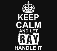 Keep Calm And Let Ray Handle It by 2E1K