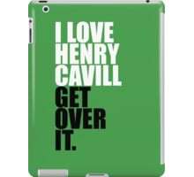 I love Henry Cavill get over it iPad Case/Skin