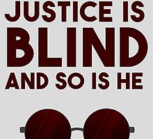 Justice is blind. And so is he. by archangelglass