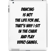 Dancing vs Video Games iPad Case/Skin