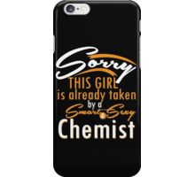 """""""Sorry This Girl is already taken by a Smart & Sexy Chemist"""" Collection #80094 iPhone Case/Skin"""