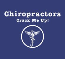 Chiropractors Crack Me Up! by GUS3141592