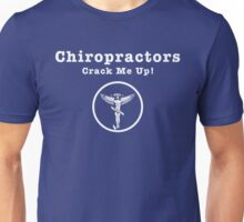 Chiropractors Crack Me Up! Unisex T-Shirt