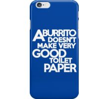 A burrito doesn't make very good toilet paper iPhone Case/Skin