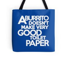 A burrito doesn't make very good toilet paper Tote Bag
