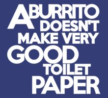 A burrito doesn't make very good toilet paper by onebaretree