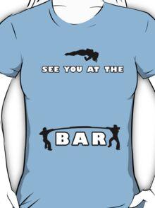 see you at the BAR T-Shirt