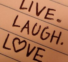 live.laugh.love by flashphotogz