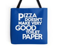 Pizza doesn't make very good toilet paper Tote Bag