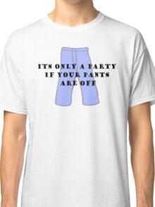 Pants Party Classic T-Shirt