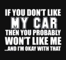 If You Don't Like My Car Then You Probably Won't Like Me And I'm Okay With That - T-shirts & Hoodies by anjaneyaarts