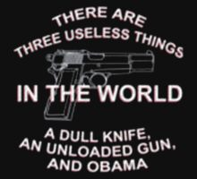 There Are Three Useless Things In The World A Dull Knife An Unloaded Gun, And Obama - T-shirts & Hoodies T-Shirt