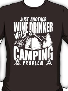 Just Another Wine Drinker With A Camping Problem T-Shirt