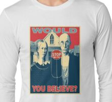 would you believe Long Sleeve T-Shirt