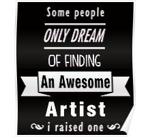 """""""Some People Only Dream of Finding An Awesome Artist. I Raised One"""" Collection #710014 Poster"""