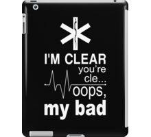 I'm Clear You're Cle... Oops, My Bad - TShirts & Hoodies iPad Case/Skin