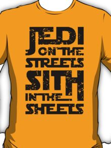 Jedi On The Streets Sith In The Sheets - TShirts & Hoodies T-Shirt