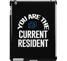 You Are The Current Resident - Tshirts & Hoodies iPad Case/Skin