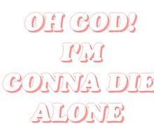 Oh God! I'm Gonna Die Alone by alexoxox123